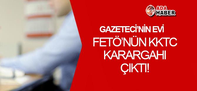 FETÖ, KKTC'de GAZETECİ'nin evini karargah yapmış!