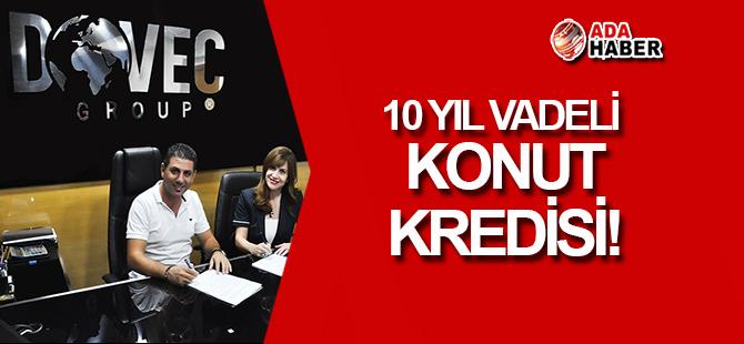 10 Yıl vadeli Konut Kredisi!