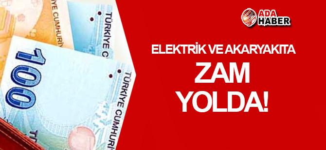 Akaryakıt ve elektriğe ZAM yolda!
