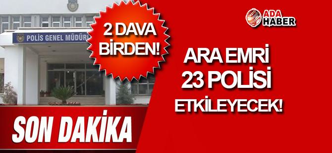 Polis Teşkilatı'nda 2 DAVA birden!