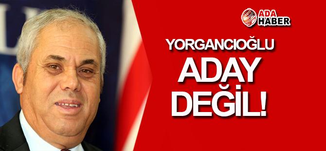 Yorgancıoğlu ADAY DEĞİL!