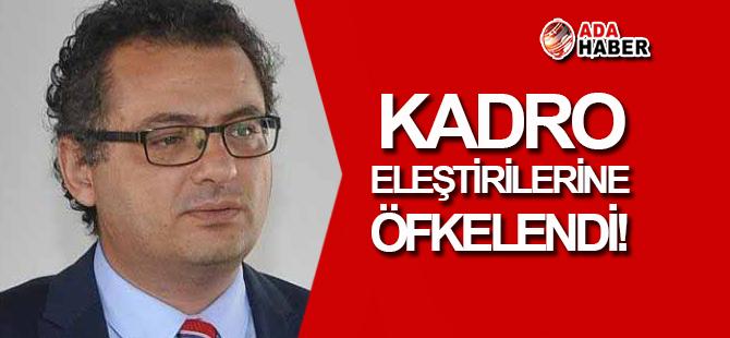Erhürman 'Kadro eleştirilerine' öfkelendi!