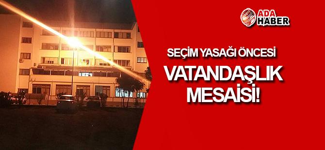 Seçim yasağı öncesi VATANDAŞLIK MESAİSİ!