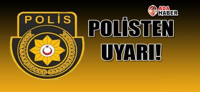 Polis Genel Müdürlüğü'nden UYARI!