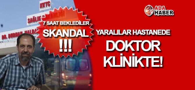 Yaralılar HASTANEDE, doktor KLİNİKTE!