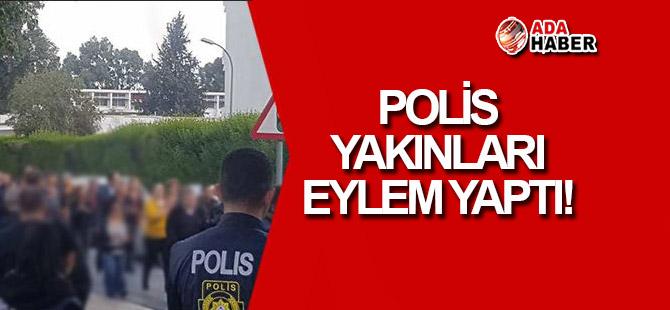 Polis yakınları eylem düzenledi!