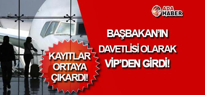 VİP'ten Başbakan'ın davetlisi olarak GİRİŞ yaptı!