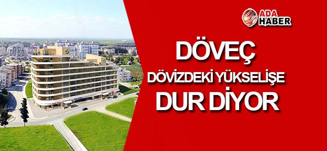 Döveç dövizdeki yükselişe DUR DİYOR!