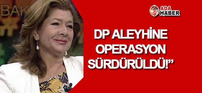 Özcafer: DP'nin aleyhine operasyon sürdürüldü!