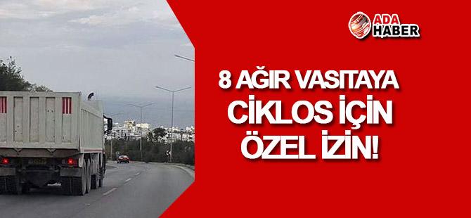 8 ağır vasıtaya Ciklos'tan geçmek için özel izin!