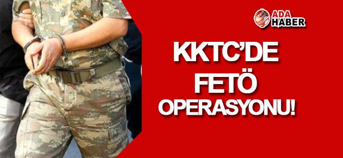 KKTC'nin de içinde bulunduğu 6 bölgede FETÖ operasyonu