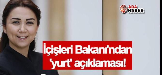 İçişleri Bakanı'ndan 'yurt' açıklaması!