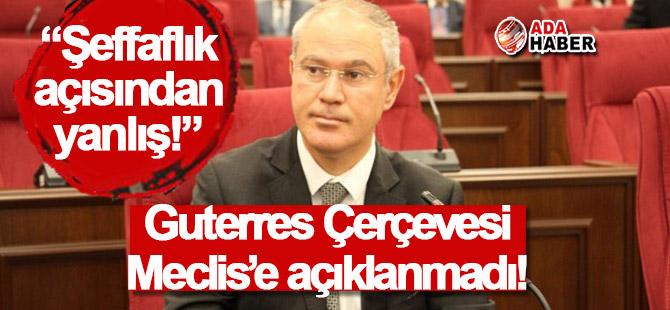 Guterres Çerçevesi Meclis'e açıklanmadı!