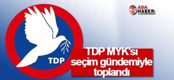 TDP MYK'sı seçim gündemiyle toplandı