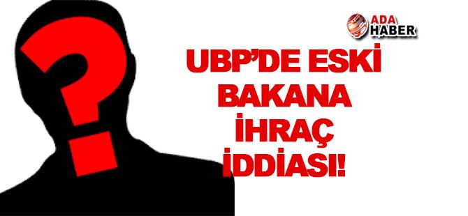 UBP'de eski bakana ihraç gündemde!