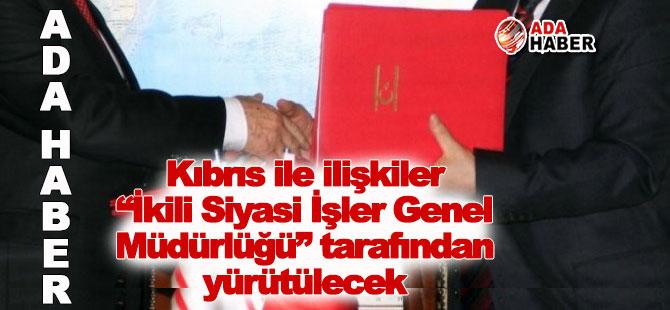 """Kıbrıs ile ilişkiler """"İkili Siyasi İşler Genel Müdürlüğü"""" tarafından yürütülecek"""