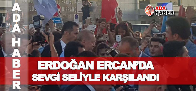 Başkan Erdoğan KKTC'de coşkuyla karşılandı