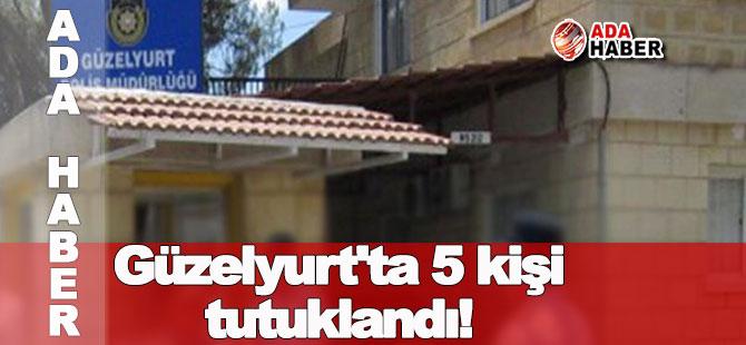 Güzelyurt'ta 5 kişi tutuklandı!