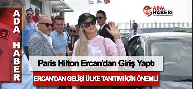 Paris Hilton Ercan'dan Giriş Yaptı