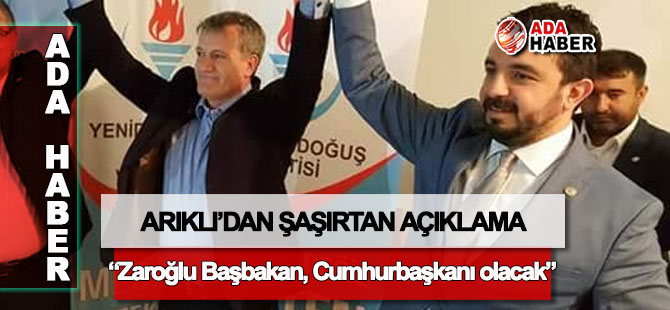 Arıklı: Zaroğlu Başbakan, Cumhurbaşkanı olacak