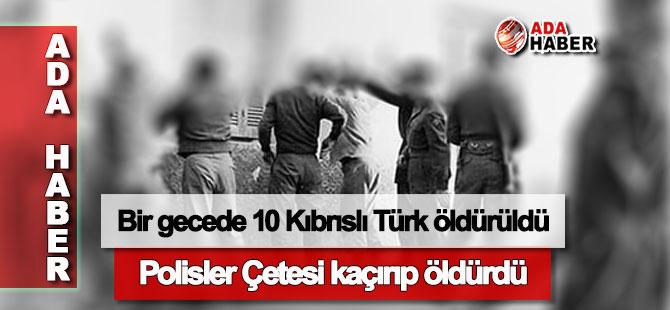 Bir gecede 10 Kıbrıslı Türkü öldürdüler