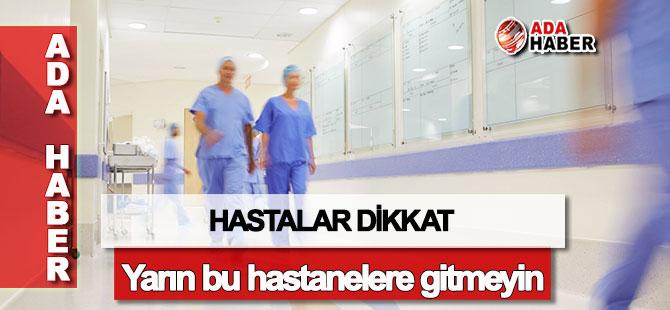 Dikkat: Bu hastanelere gitmeyin!