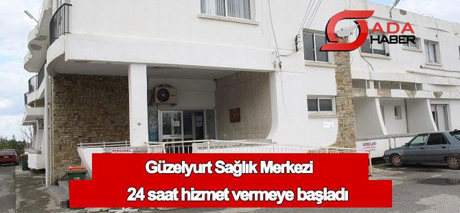 Güzelyurt Sağlık Merkezi 24 saat hizmet vermeye başladı