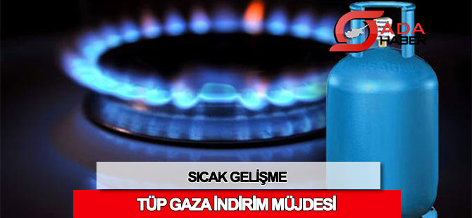 Tüp gaz fiyatında indirim müjdesi