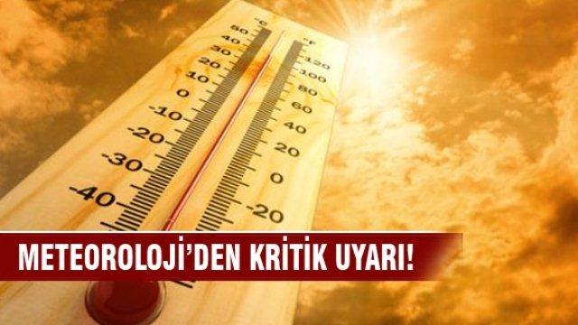 Meteoroloji'den kavurucu sıcak uyarısı!