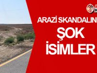 Arazi skandalında ŞOK İSİMLER!
