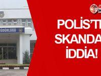 POLİS teşkilatında SKANDAL iddia!