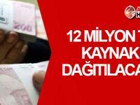 12 milyon TL kaynak dağıtılacak