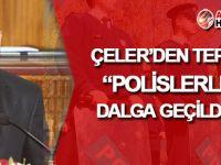 Çeler'den 'Polislerle dalga geçilmesine' TEPKİ!