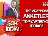 """TKP Adayı'ndan ŞOK İDDİA: """"Anketleri TDP yaptırıyor!"""""""