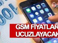 Bakan: GSM fiyatları ucuzlayacak