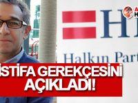 Halkın Partisi'nden istifa gerekçesini açıkladı!