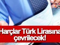 Harçlar Türk Lirasına çevrilecek!