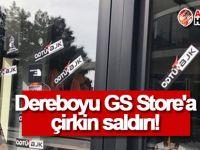 Dereboyu GS Store'a çirkin saldırı!
