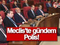 Meclis'te gündem 'Polis'