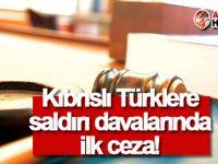 Kıbrıslı Türklere saldırı davalarında ilk ceza!
