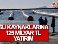 Su kaynaklarına 125 milyar TL yatırım!