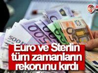 Euro ve Sterlin tüm zamanların rekorunu kırdı