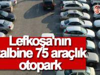 Lefkoşa'nın kalbine 75 araçlık otopark