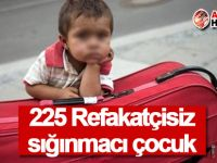 225 Refakatçisiz sığınmacı çocuk
