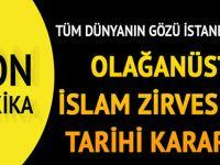 Olağanüstü İslam Zirvesi'nde tarihi kararlar