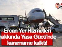Ercan Yer Hizmetleri'ndeki Yasa Gücü'ndeki kararname kalktı!