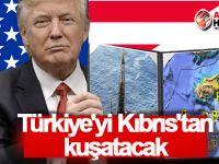 ABD'nin Kirli Planı: Türkiye'yi Kıbrıs'tan kuşatacak