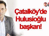 Çatalköy'de Hulusioğlu başkan!