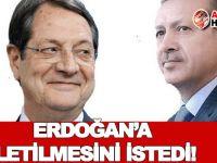 Anastasiadis, Çipras'tan Erdoğan'a iletilmesini istedi!