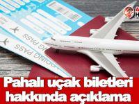 Pahalı uçak biletleri hakkında açıklama